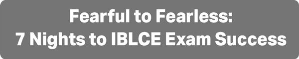 Fearful to Fearless: 7 Nights to IBLCE Exam Success