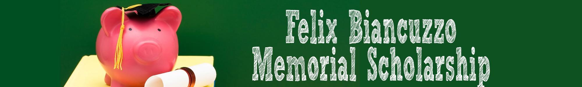 Felix Biancuzzo Memorial Scholarship